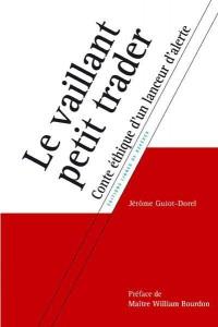 « Le Vaillant petit trader » de Jérôme Guiot-Dorel, 203 pages, éditions Lignes de repères, 2014.
