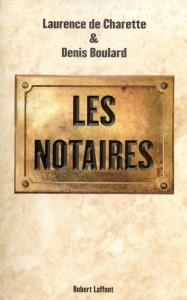 """Dans leur livre """"Les notaires"""" (Editions Robert Laffont, 2010, 306 p.), les journalistes Denis Boulard et Laurence de Charette enquêtent sur les dessous de la """"profession la plus puissante de France""""."""